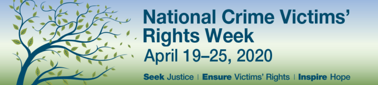 National Crime Victims' Rights Week April 19–25, 2020. Seek Justice | Ensure Victims' Rights | Inspire Hope